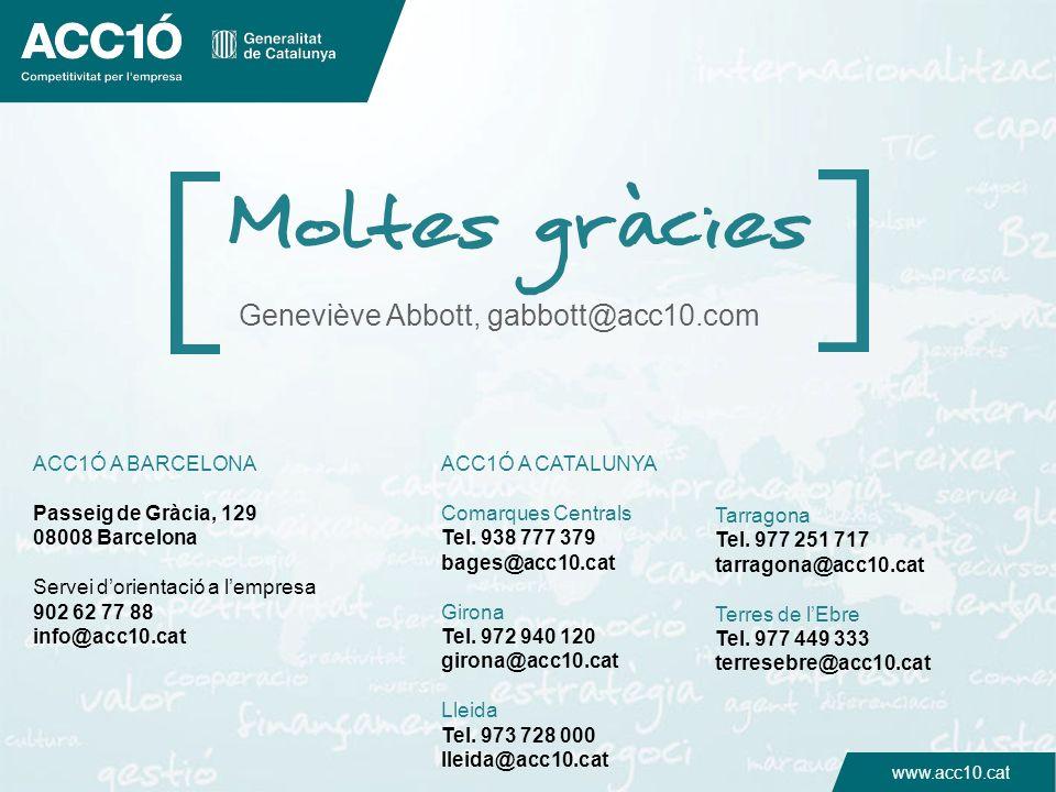 www.acc10.cat Geneviève Abbott, gabbott@acc10.com ACC1Ó A BARCELONA Passeig de Gràcia, 129 08008 Barcelona Servei dorientació a lempresa 902 62 77 88
