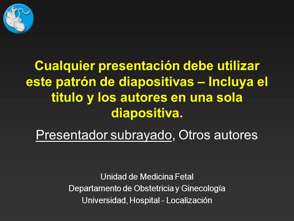 Cualquier presentación debe utilizar este patrón de diapositivas – Incluya el titulo y los autores en una sola diapositiva. Presentador subrayado, Otr