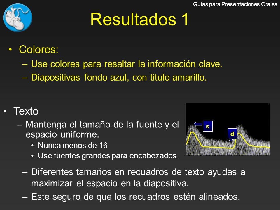 Colores: –Use colores para resaltar la información clave. –Diapositivas fondo azul, con titulo amarillo. Guías para Presentaciones Orales Texto –Mante