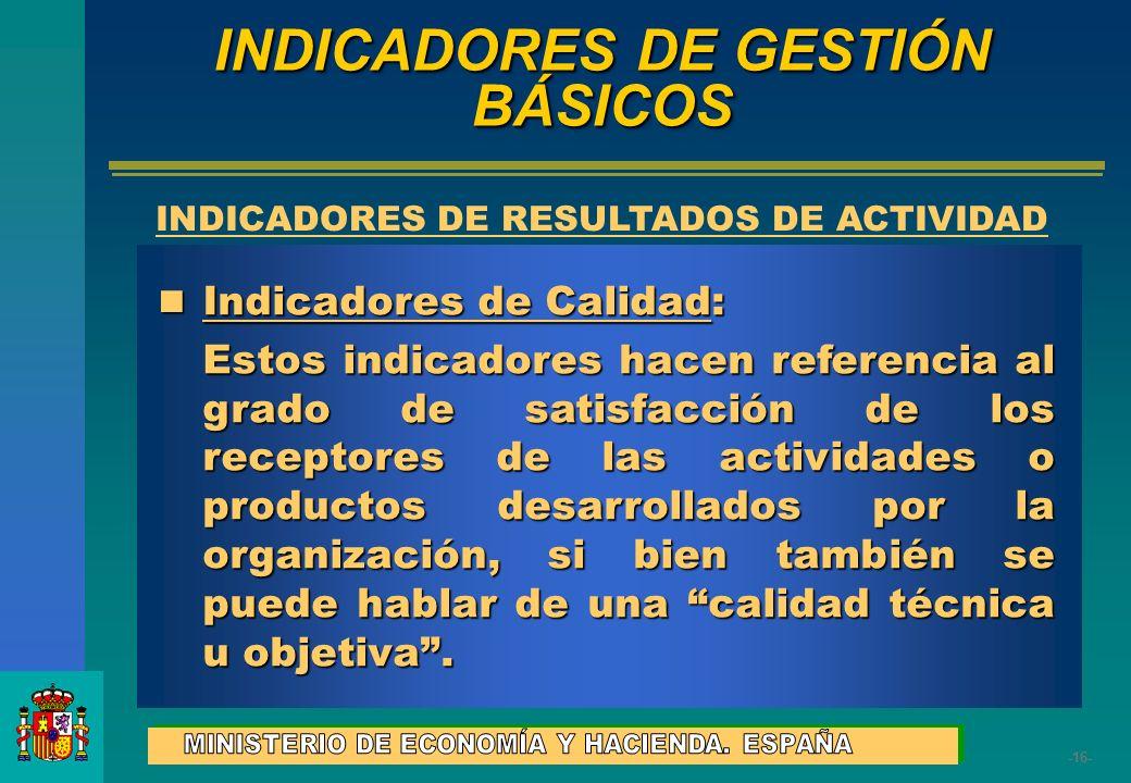 -16- Indicadores de Calidad: Indicadores de Calidad: Estos indicadores hacen referencia al grado de satisfacción de los receptores de las actividades