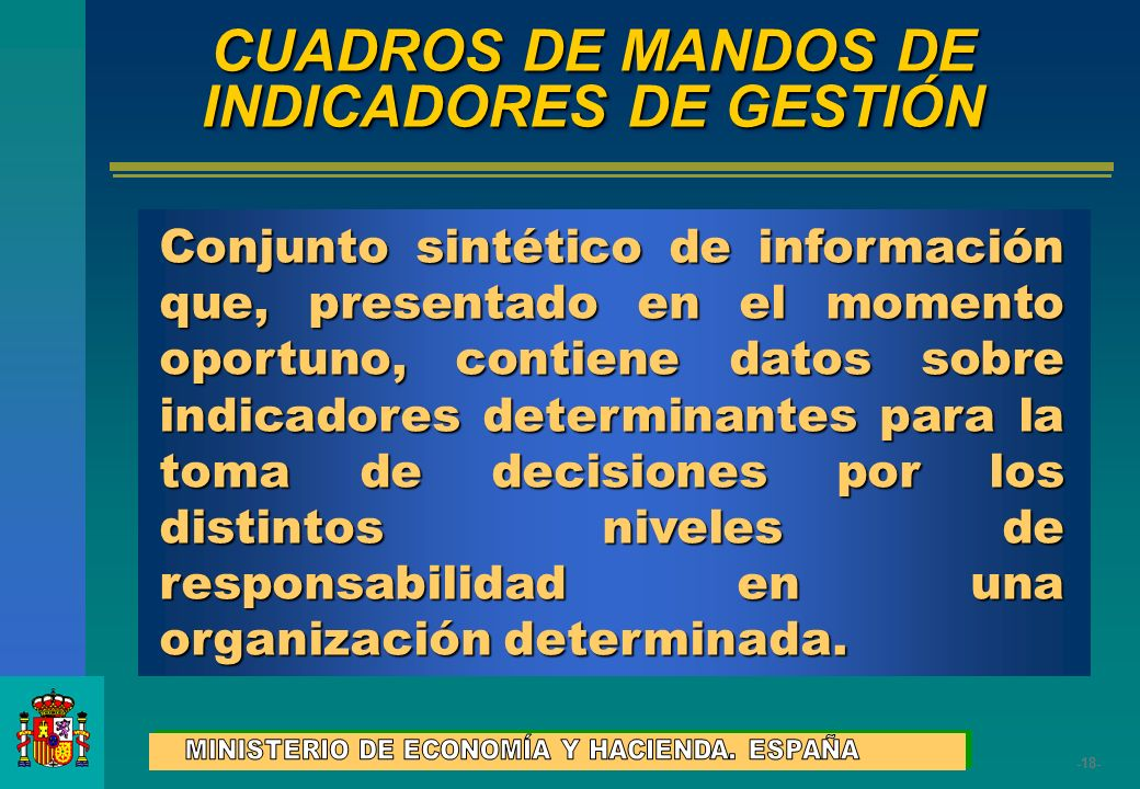 -18- Conjunto sintético de información que, presentado en el momento oportuno, contiene datos sobre indicadores determinantes para la toma de decision