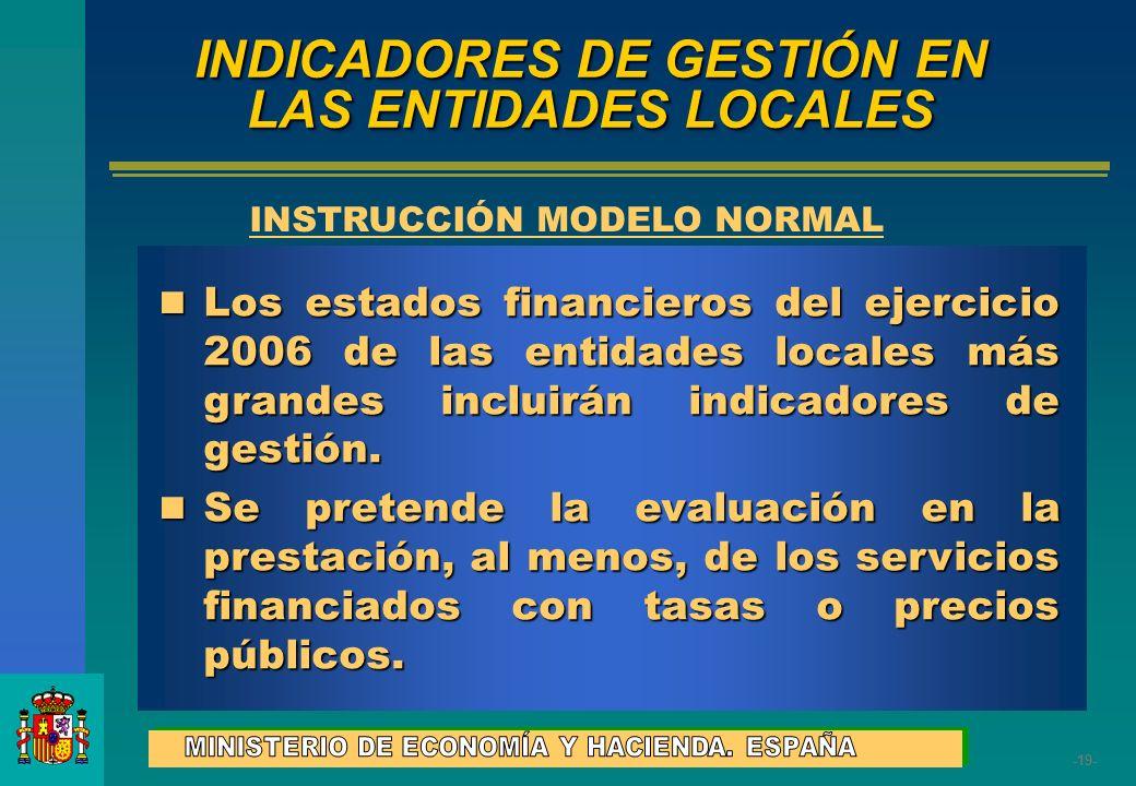 -19- Los estados financieros del ejercicio 2006 de las entidades locales más grandes incluirán indicadores de gestión. Los estados financieros del eje
