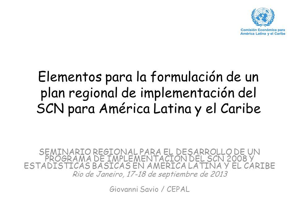 Elementos para la formulación de un plan regional de implementación del SCN para América Latina y el Caribe SEMINARIO REGIONAL PARA EL DESARROLLO DE U