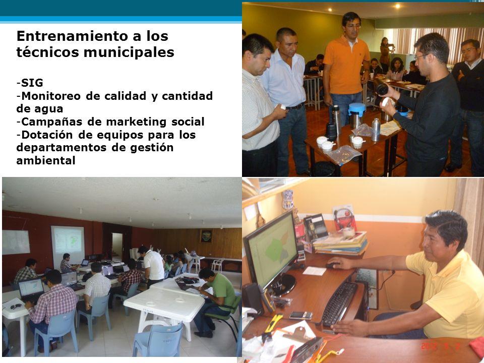 Entrenamiento a los técnicos municipales -SIG -Monitoreo de calidad y cantidad de agua -Campañas de marketing social -Dotación de equipos para los dep