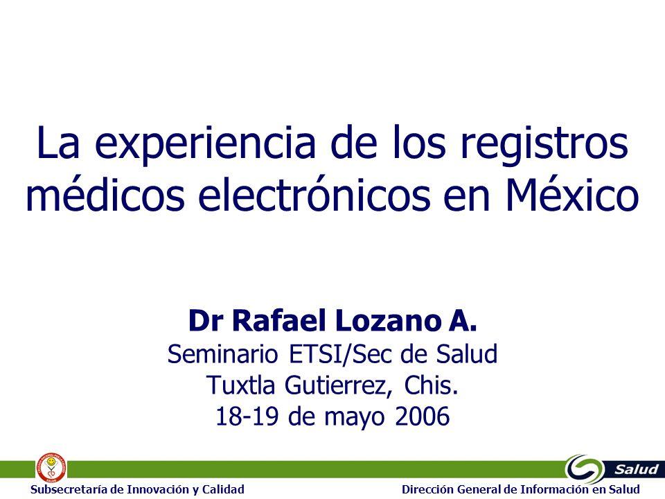 1111 1 Subsecretaría de Innovación y Calidad Dirección General de Información en Salud La experiencia de los registros médicos electrónicos en México Dr Rafael Lozano A.