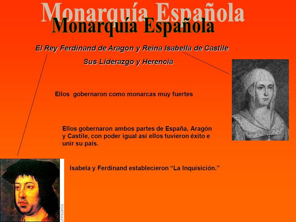 El Rey Ferdinand de Aragon y Reina Isabella de Castile Sus Liderazgo y Herencia Sus Liderazgo y Herencia Isabela y Ferdinand establecieron La Inquisic