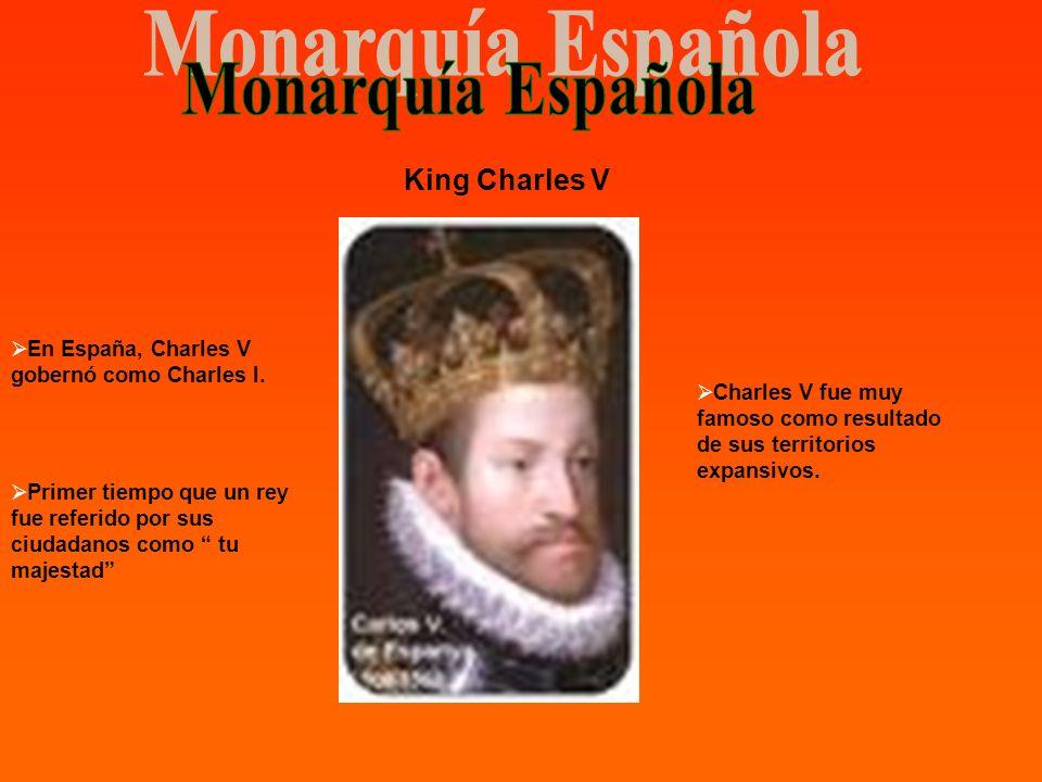 King Charles V En España, Charles V gobernó como Charles I. Primer tiempo que un rey fue referido por sus ciudadanos como tu majestad Charles V fue mu