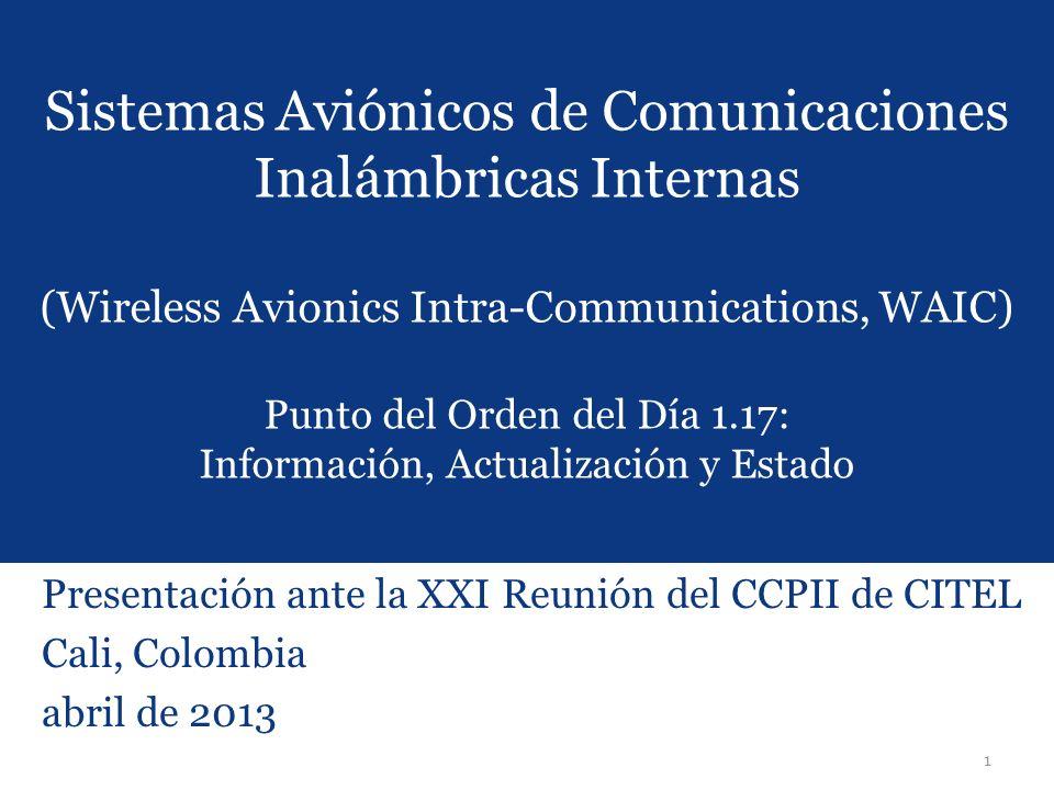1 Sistemas Aviónicos de Comunicaciones Inalámbricas Internas (Wireless Avionics Intra-Communications, WAIC) Punto del Orden del Día 1.17: Información,