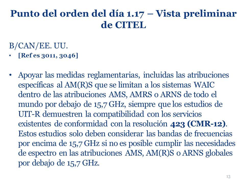 13 Punto del orden del día 1.17 – Vista preliminar de CITEL B/CAN/EE. UU. [Ref es 3011, 3046] Apoyar las medidas reglamentarias, incluidas las atribuc