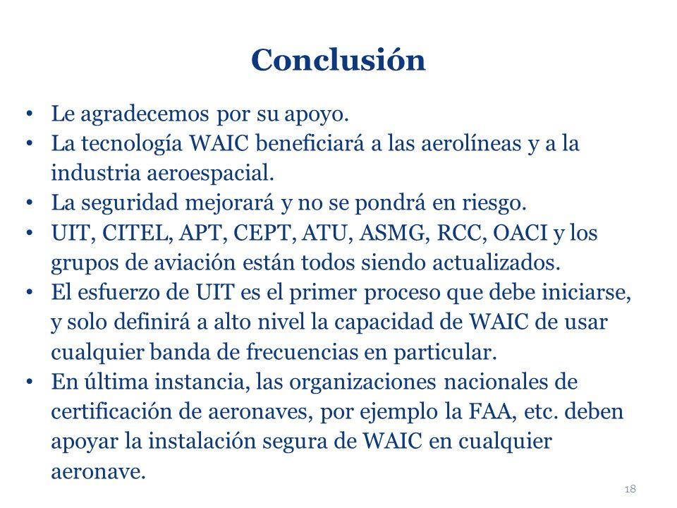 18 Conclusión Le agradecemos por su apoyo. La tecnología WAIC beneficiará a las aerolíneas y a la industria aeroespacial. La seguridad mejorará y no s