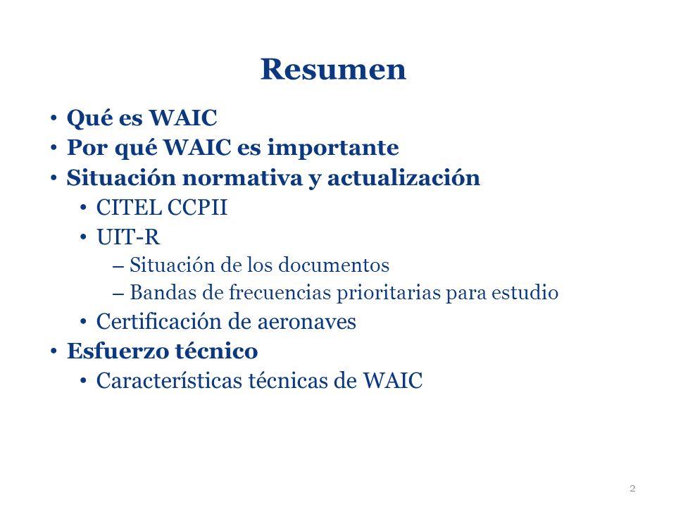 2 Resumen Qué es WAIC Por qué WAIC es importante Situación normativa y actualización CITEL CCPII UIT-R – Situación de los documentos – Bandas de frecu