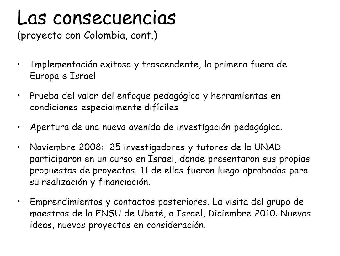 Las consecuencias (proyecto con Colombia, cont.) Implementación exitosa y trascendente, la primera fuera de Europa e Israel Prueba del valor del enfoq