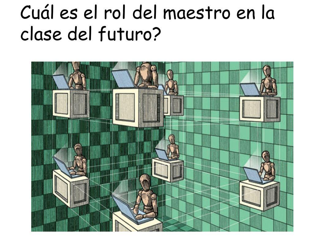Cuál es el rol del maestro en la clase del futuro?