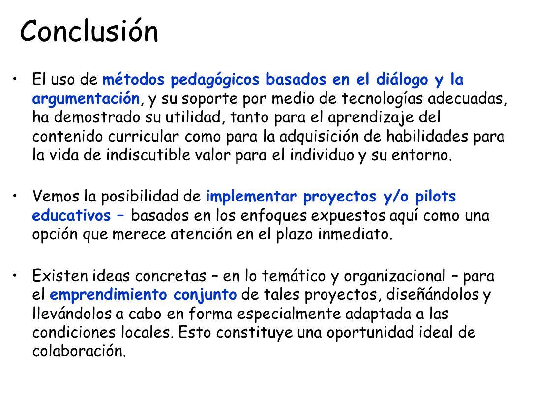 Conclusión El uso de métodos pedagógicos basados en el diálogo y la argumentación, y su soporte por medio de tecnologías adecuadas, ha demostrado su u