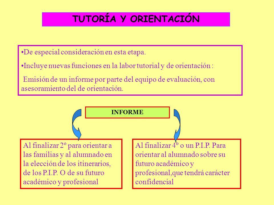 TUTORÍA Y ORIENTACIÓN De especial consideración en esta etapa. Incluye nuevas funciones en la labor tutorial y de orientación : Emisión de un informe