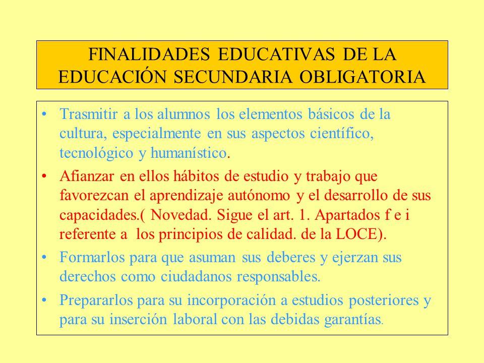FINALIDADES EDUCATIVAS DE LA EDUCACIÓN SECUNDARIA OBLIGATORIA Trasmitir a los alumnos los elementos básicos de la cultura, especialmente en sus aspect