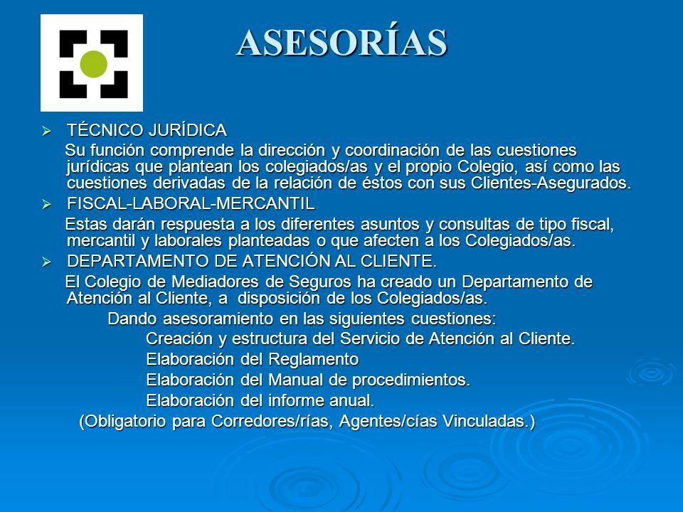 ASESORÍAS TÉCNICO JURÍDICA TÉCNICO JURÍDICA Su función comprende la dirección y coordinación de las cuestiones jurídicas que plantean los colegiados/a