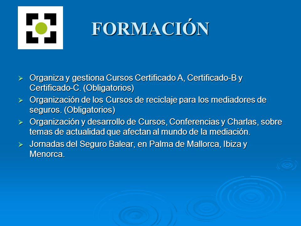 FORMACIÓN Organiza y gestiona Cursos Certificado A, Certificado-B y Certificado-C. (Obligatorios) Organiza y gestiona Cursos Certificado A, Certificad