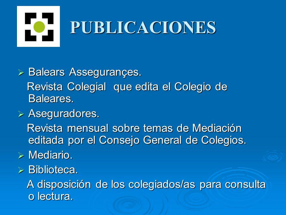 PUBLICACIONES Balears Assegurançes. Balears Assegurançes. Revista Colegial que edita el Colegio de Baleares. Revista Colegial que edita el Colegio de