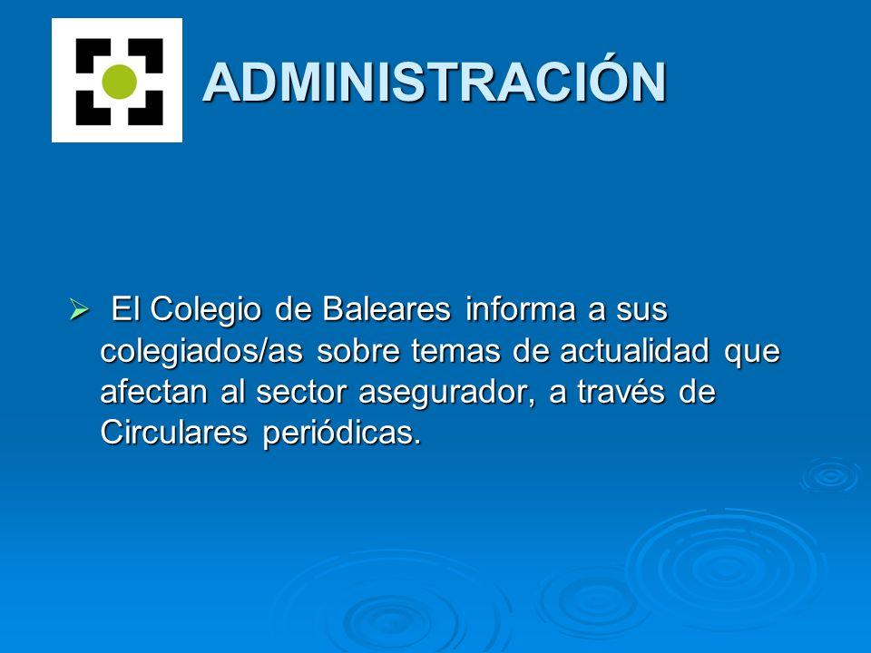 ADMINISTRACIÓN El Colegio de Baleares informa a sus colegiados/as sobre temas de actualidad que afectan al sector asegurador, a través de Circulares periódicas.