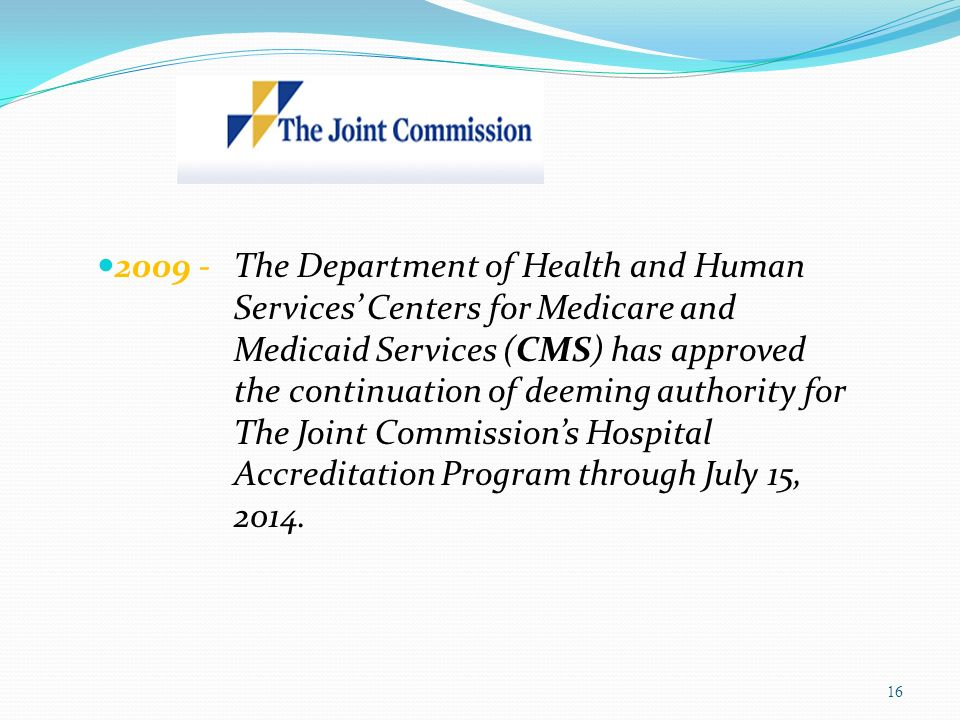 2009 - The Department of Health and Human Services Centers for Medicare and Medicaid Services (CMS) has approved the continuation of deeming authority