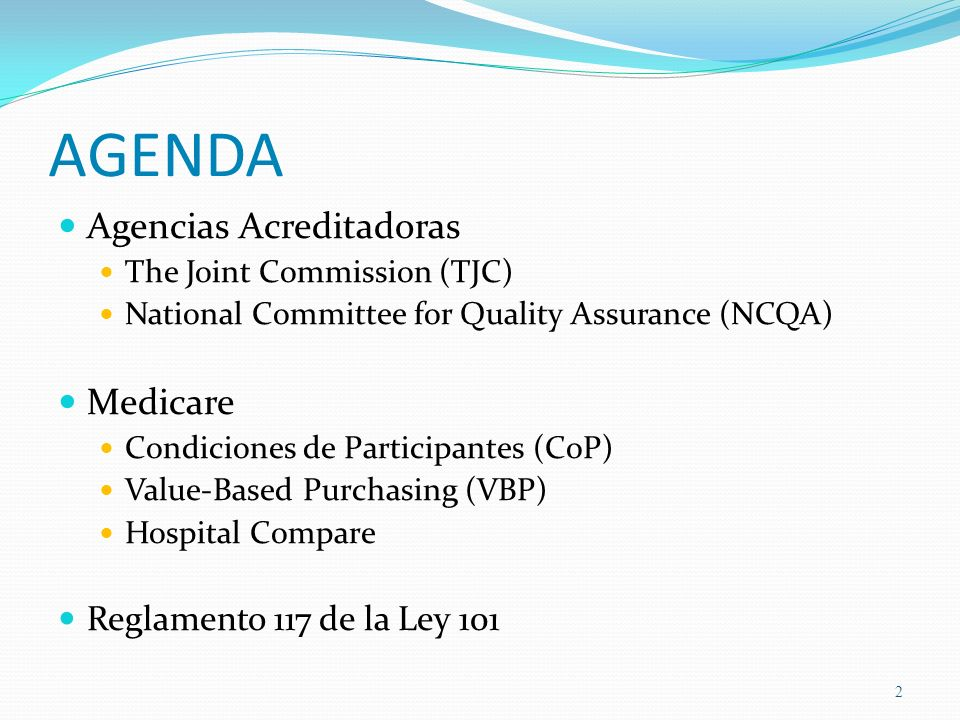 AGENDA Agencias Acreditadoras The Joint Commission (TJC) National Committee for Quality Assurance (NCQA) Medicare Condiciones de Participantes (CoP) V