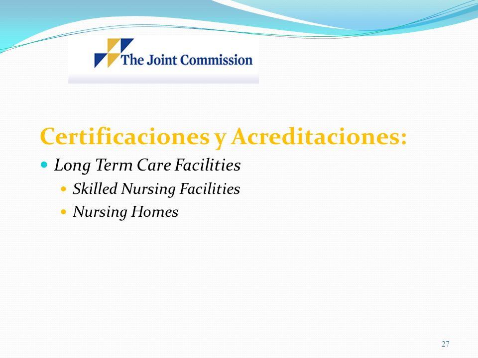 Certificaciones y Acreditaciones: Long Term Care Facilities Skilled Nursing Facilities Nursing Homes 27