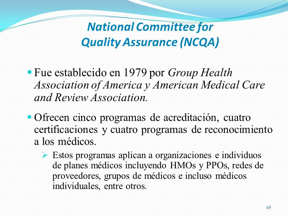 National Committee for Quality Assurance (NCQA) 49 Fue establecido en 1979 por Group Health Association of America y American Medical Care and Review