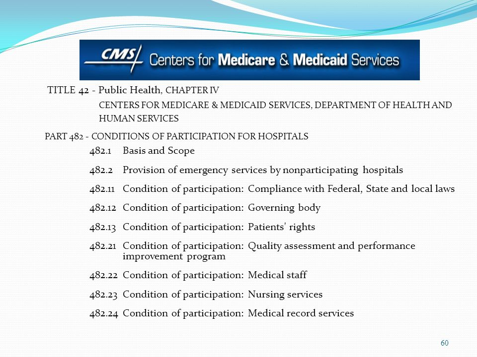 TITLE 42 - Public Health, CHAPTER IV CENTERS FOR MEDICARE & MEDICAID SERVICES, DEPARTMENT OF HEALTH AND HUMAN SERVICES PART 482 - CONDITIONS OF PARTIC