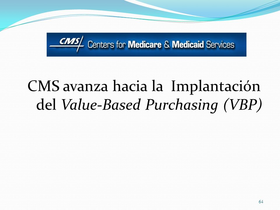 CMS avanza hacia la Implantación del Value-Based Purchasing (VBP) 64