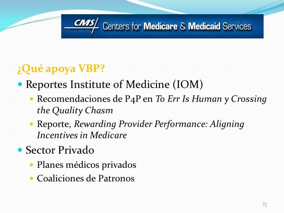 ¿Qué apoya VBP? Reportes Institute of Medicine (IOM) Recomendaciones de P4P en To Err Is Human y Crossing the Quality Chasm Reporte, Rewarding Provide