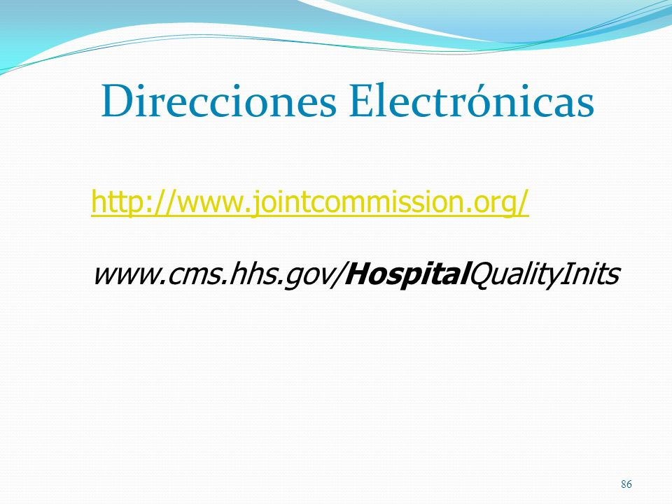 Direcciones Electrónicas 86 http://www.jointcommission.org/ www.cms.hhs.gov/HospitalQualityInits