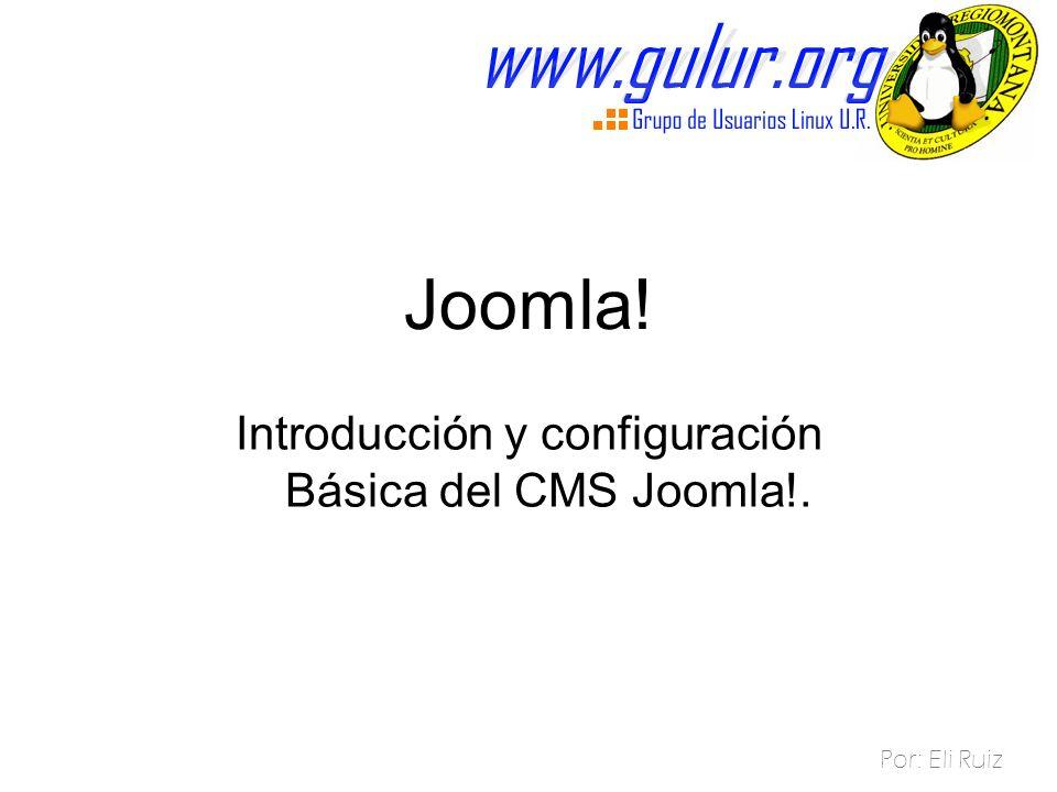 Joomla! Introducción y configuración Básica del CMS Joomla!. Por: Eli Ruiz
