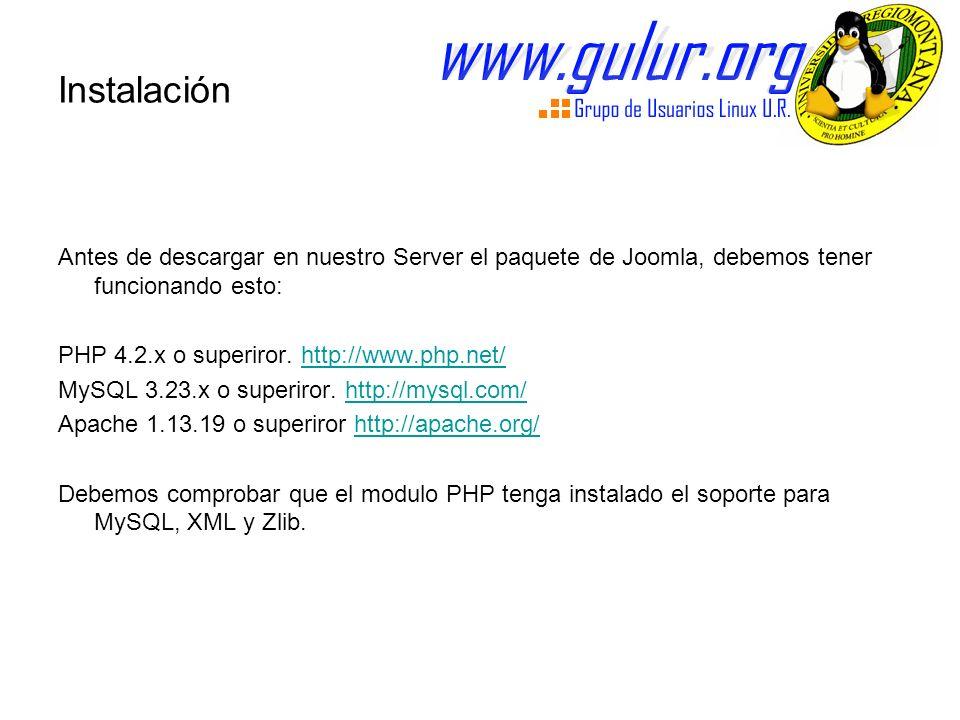 Instalación Antes de descargar en nuestro Server el paquete de Joomla, debemos tener funcionando esto: PHP 4.2.x o superiror.