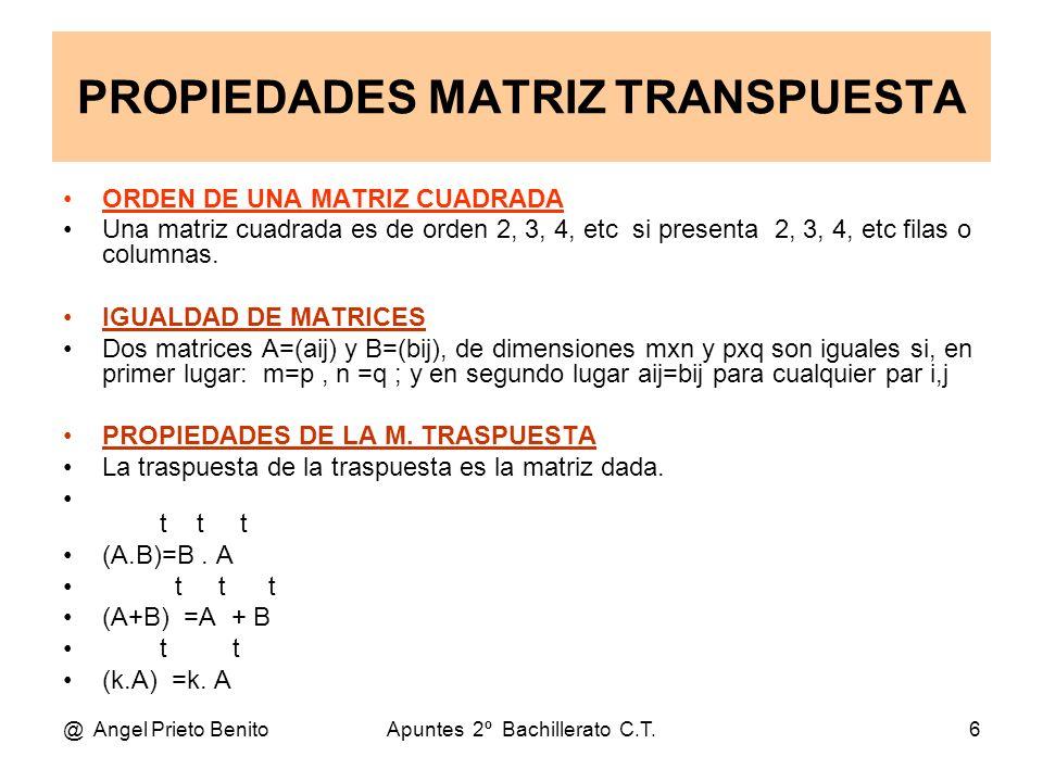 @ Angel Prieto BenitoApuntes 2º Bachillerato C.T.6 PROPIEDADES MATRIZ TRANSPUESTA ORDEN DE UNA MATRIZ CUADRADA Una matriz cuadrada es de orden 2, 3, 4