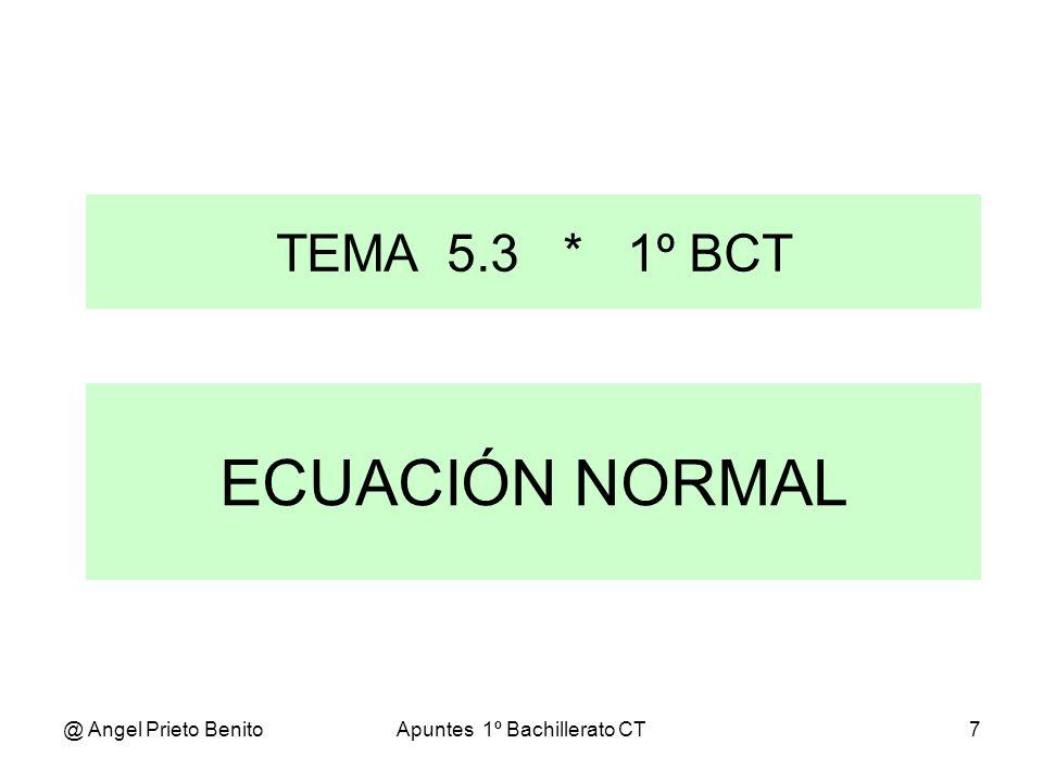 @ Angel Prieto BenitoApuntes 1º Bachillerato CT7 ECUACIÓN NORMAL TEMA 5.3 * 1º BCT