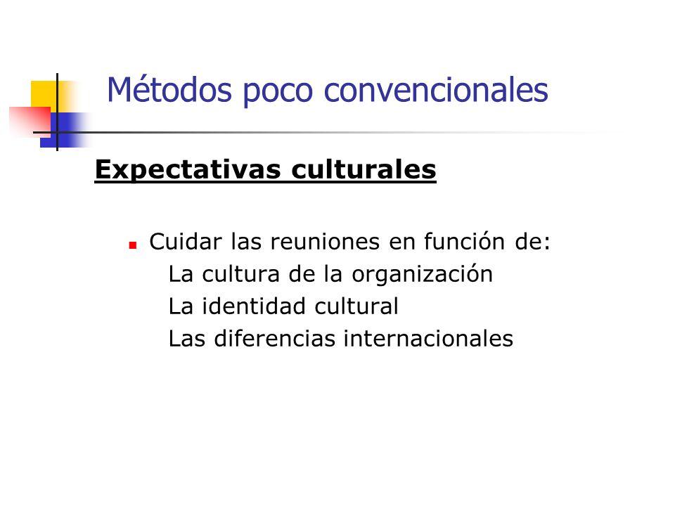 Expectativas culturales Cuidar las reuniones en función de: La cultura de la organización La identidad cultural Las diferencias internacionales Métodos poco convencionales