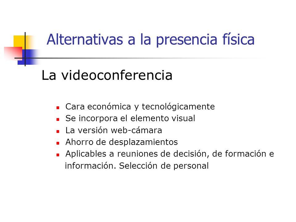 La videoconferencia Cara económica y tecnológicamente Se incorpora el elemento visual La versión web-cámara Ahorro de desplazamientos Aplicables a reuniones de decisión, de formación e información.