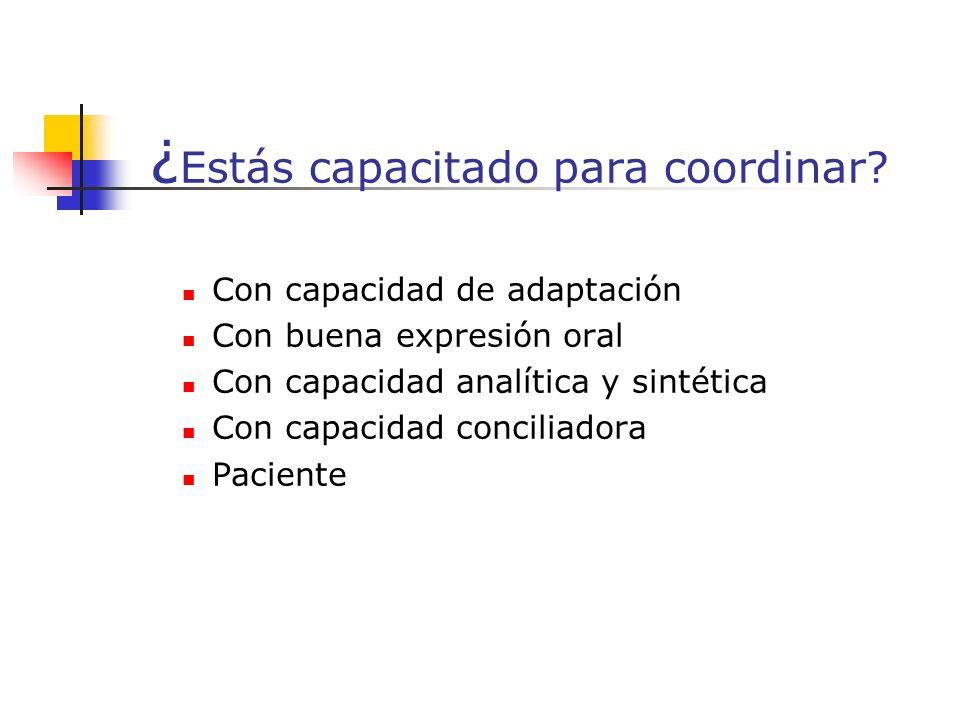 Con capacidad de adaptación Con buena expresión oral Con capacidad analítica y sintética Con capacidad conciliadora Paciente ¿ Estás capacitado para coordinar