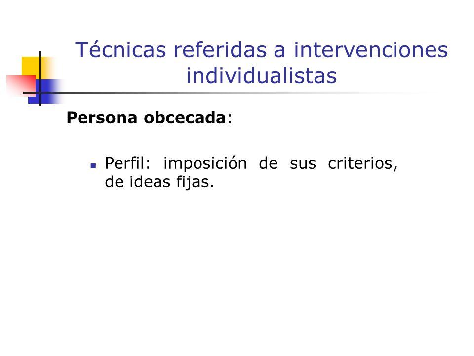 Persona obcecada: Perfil: imposición de sus criterios, de ideas fijas.