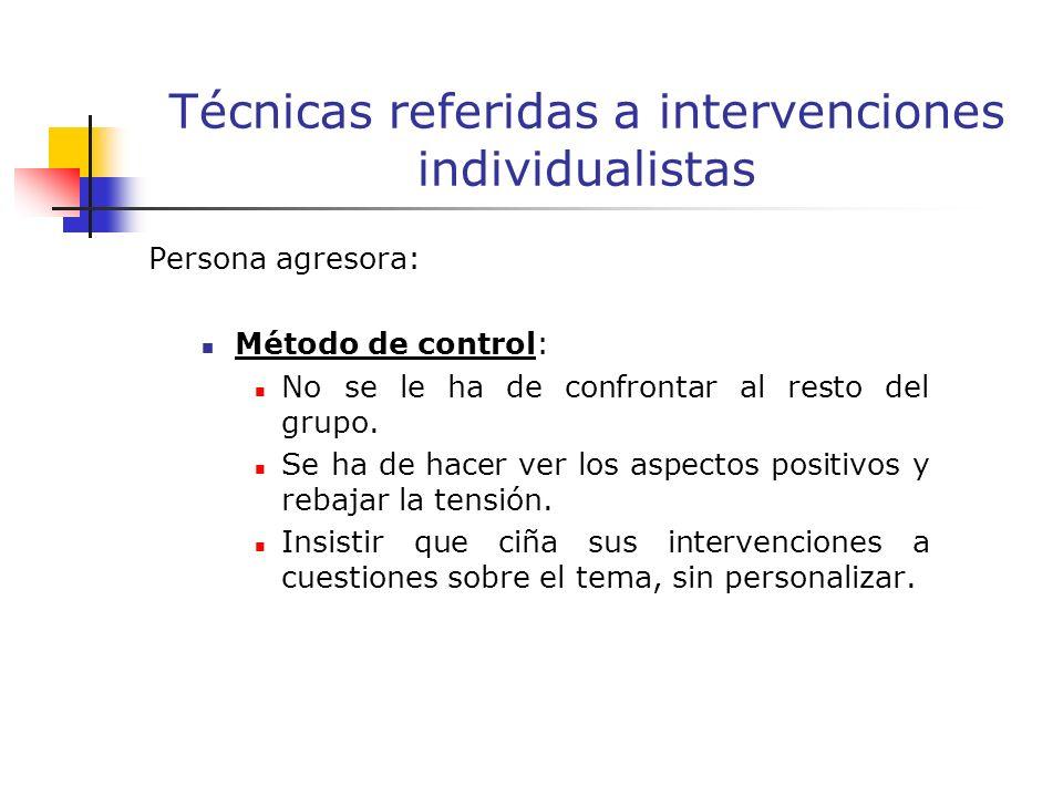 Persona agresora: Método de control: No se le ha de confrontar al resto del grupo.