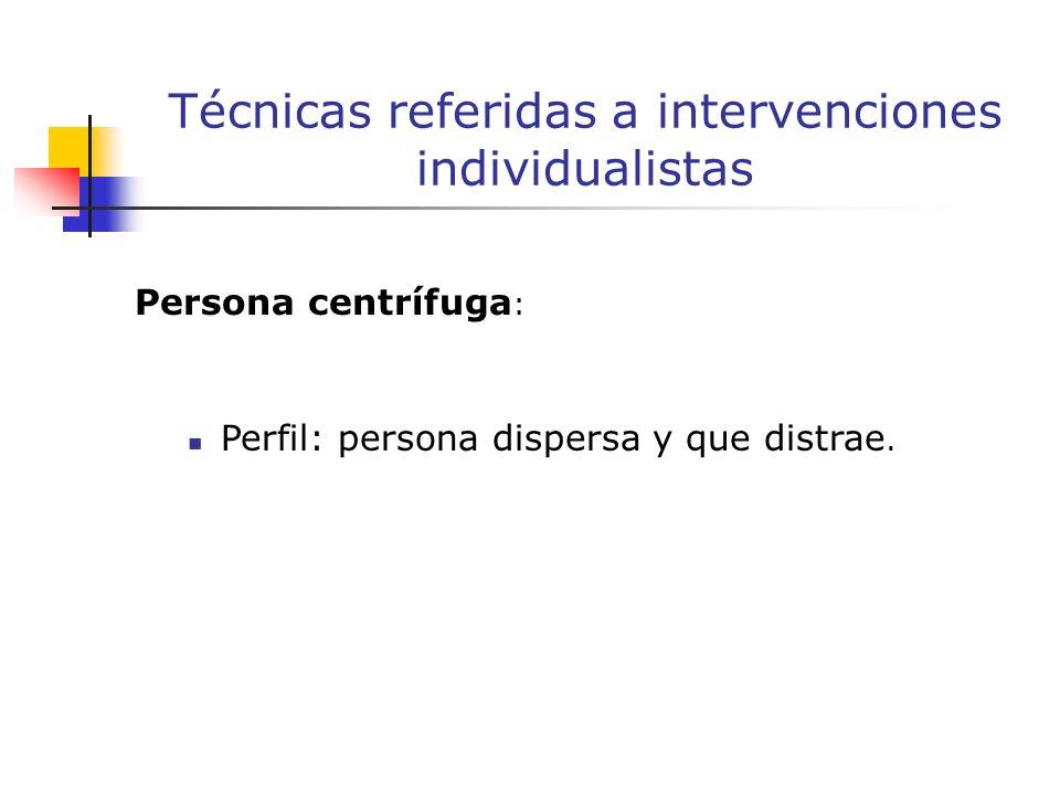 Persona centrífuga : Perfil: persona dispersa y que distrae.