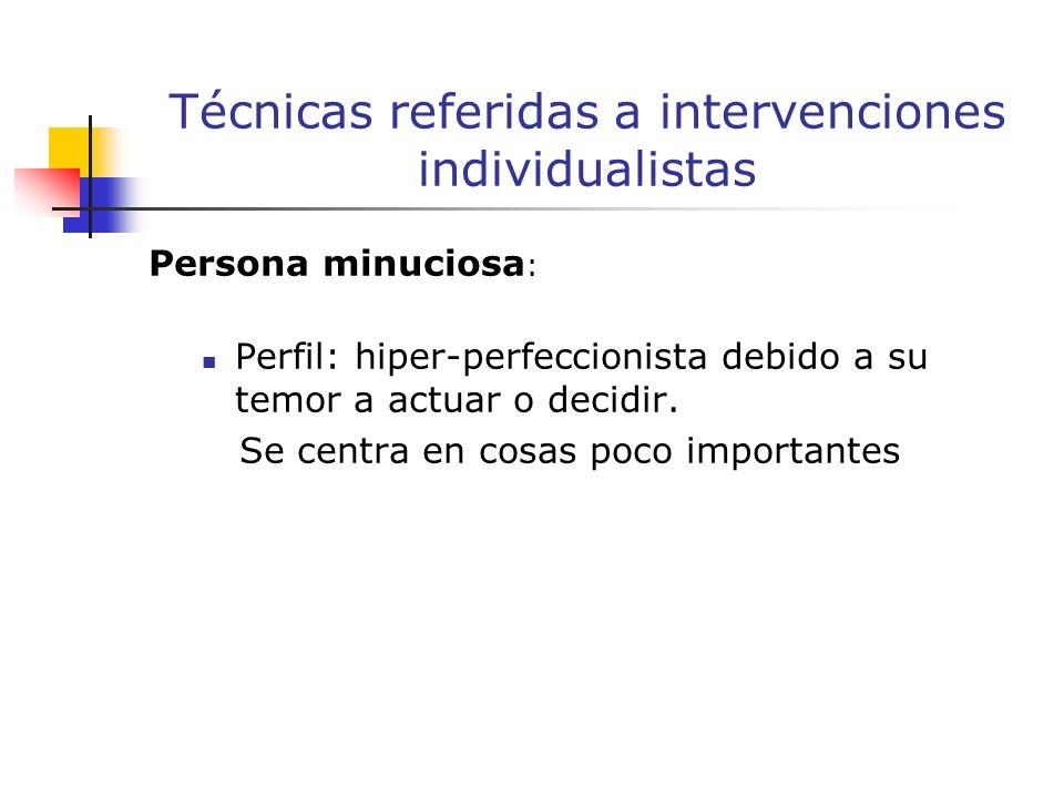Persona minuciosa : Perfil: hiper-perfeccionista debido a su temor a actuar o decidir.