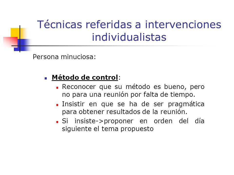 Persona minuciosa: Método de control: Reconocer que su método es bueno, pero no para una reunión por falta de tiempo.