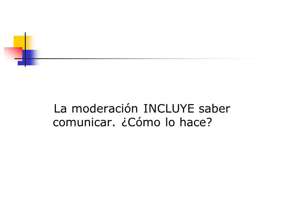 La moderación INCLUYE saber comunicar. ¿Cómo lo hace