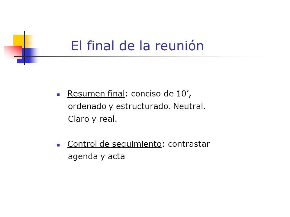 El final de la reunión Resumen final: conciso de 10, ordenado y estructurado.