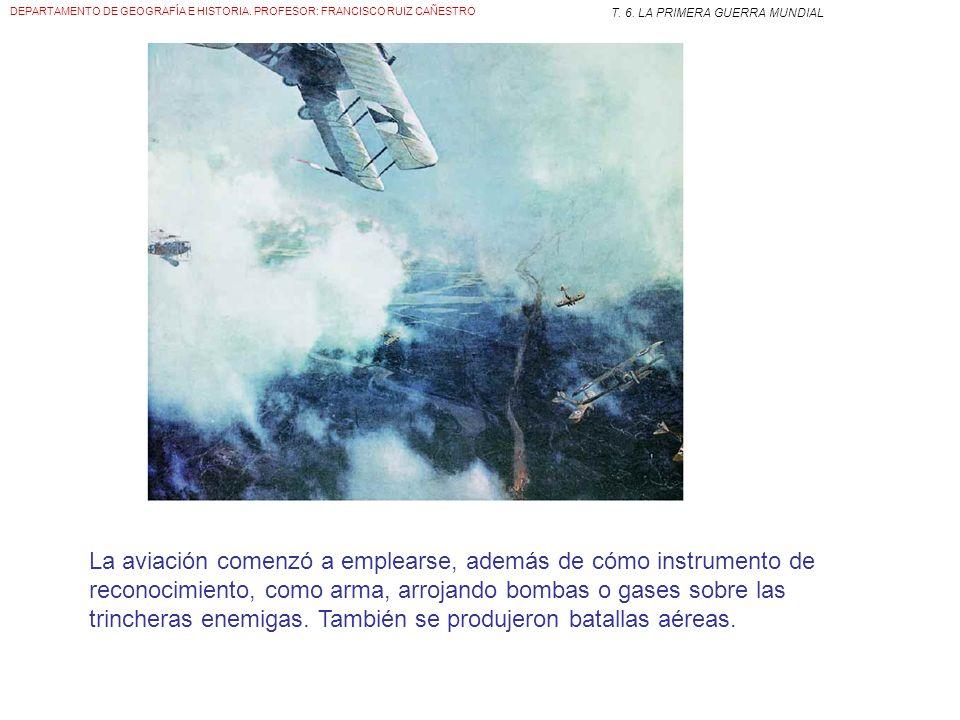 DEPARTAMENTO DE GEOGRAFÍA E HISTORIA. PROFESOR: FRANCISCO RUIZ CAÑESTRO T. 6. LA PRIMERA GUERRA MUNDIAL Ametralladora Tanque El nuevo armamento