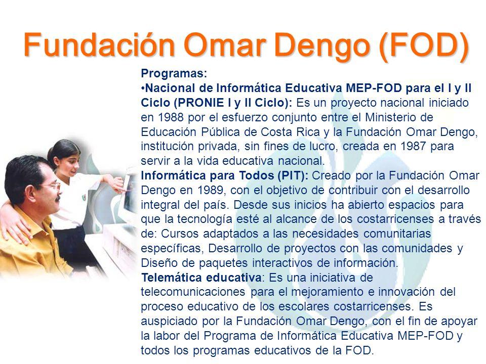 Fundación Omar Dengo (FOD) Programas: Nacional de Informática Educativa MEP-FOD para el I y II Ciclo (PRONIE I y II Ciclo): Es un proyecto nacional in