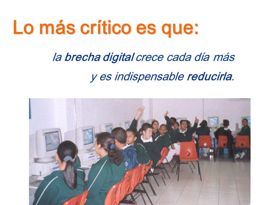 Lo más crítico es que: la brecha digital crece cada día más y es indispensable reducirla.