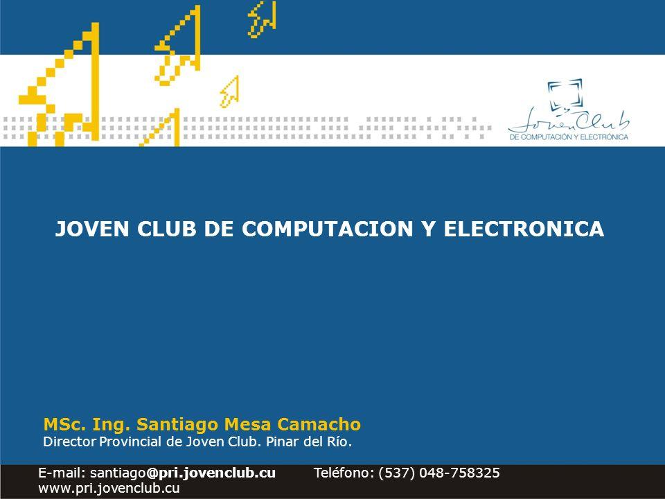 JOVEN CLUB DE COMPUTACION Y ELECTRONICA MSc. Ing.
